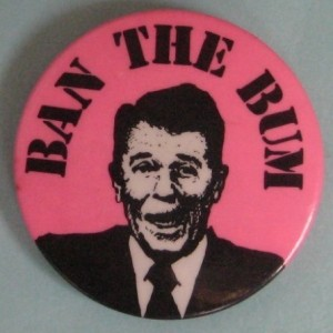 Ban the Bum Ronald Reagan 1980s